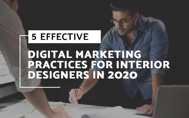 5 EFFECTIVE DIGITAL MARKETING PRACTICES FOR INTERIOR DESIGNERS IN 2020