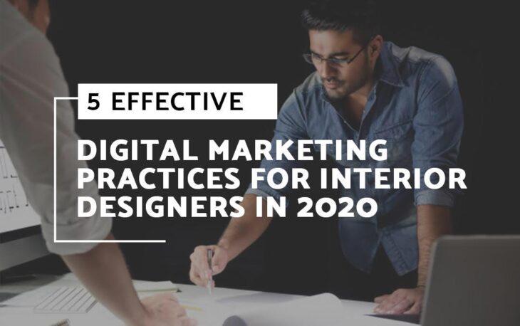 5 EFFECTIVE DIGITAL MARKETING PRACTICES FOR INTERIOR DESIGNERS IN 2020