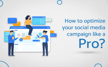 How To Optimize Your Social Media Campaign Like A Pro?