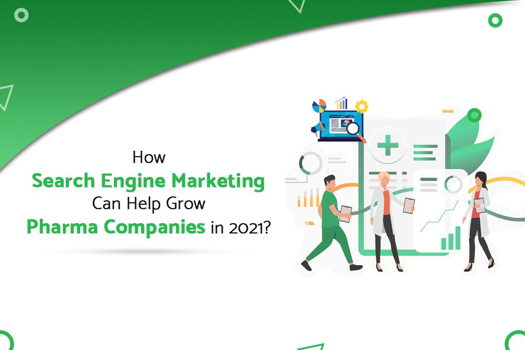 How Search Engine Marketing Can Help Grow Pharma Companies in 2021?